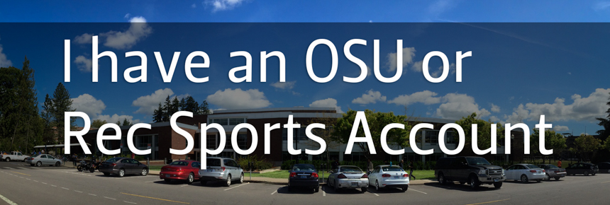I have an OSU or Rec Sports Account